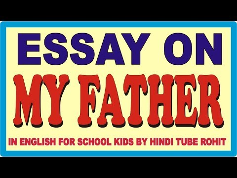 ESSAY ON MY FATHER IN ENGLISH FOR SCHOOL KIDS BY HINDI TUBE ROHIT