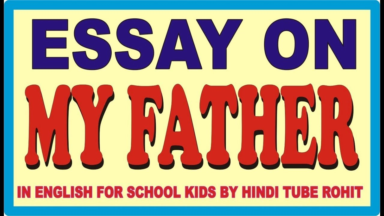 essay on my father in english for school kids by hindi tube rohit  essay on my father in english for school kids by hindi tube rohit