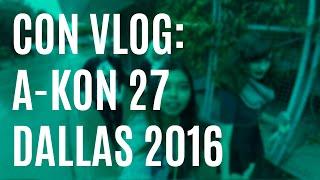 Con Vlog: A-KON 27