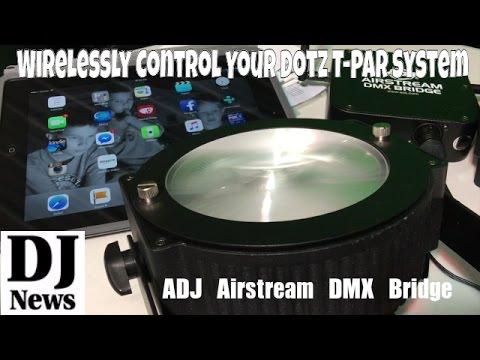 ADJ Airstream Bridge DMX Controlling ADJ Dotz T-Par System | Disc Jockey News | #AmericanDJ