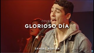 Glorioso Día - Glorious Day - Passion - Samuel Adrián