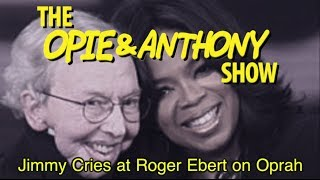 Opie & Anthony: Jimmy Cries at Roger Ebert on Oprah (03/03-03/04/10)