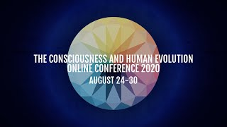 Consciousness & Human Evolution 2020 Online Conference