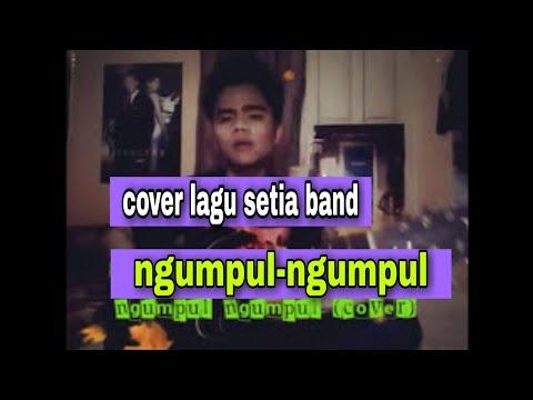 Single 2017 setia band ngumpul ngumpul (cover)