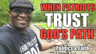 WHEN PATRIOTS TRUST GOD'S PATH| Politics & Faith