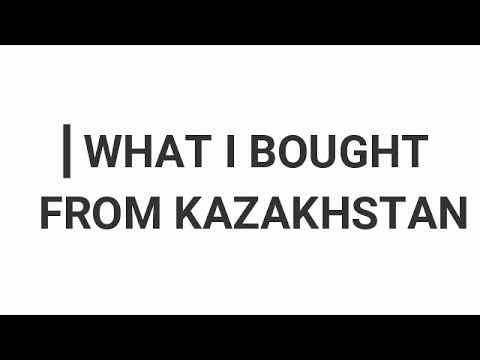 What did I bring from Kazakhstan - Almaty