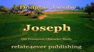 Joseph Old Testament Character Study by Douglas Jacoby
