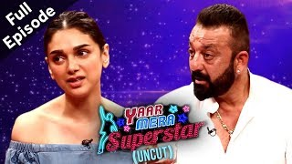 Bhoomi | Sanjay Dutt & Aditi Rao Hydari On Yaar Mera Superstar 2 | Full Episode