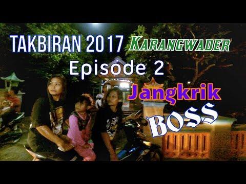 Takbiran 2017 KARANGWADER Episode 2 : JANGKRIK BOSS