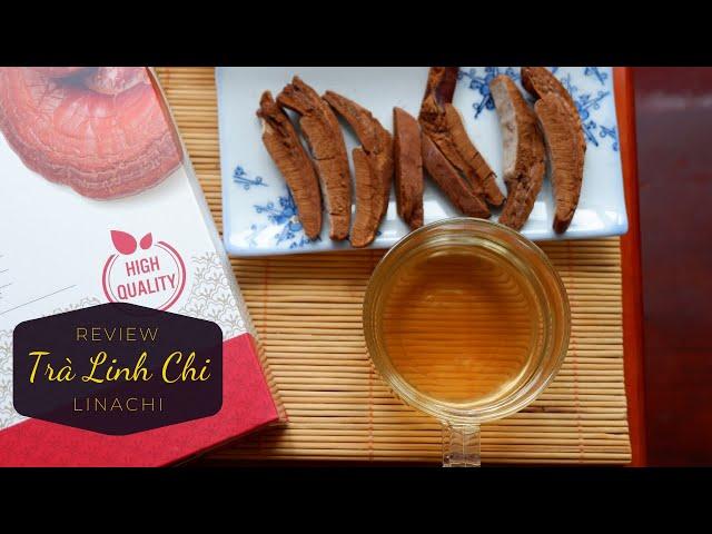 Review Trà Linh Chi Linachi - Trà sức khỏe cho người lớn tuổi