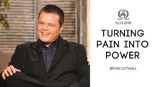 Turning Pain Into Power | Bryan Cutshall | OCI | 2.20.2018