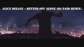 Alice Deejay - Better Off Alone (DJ Fazo Remix)