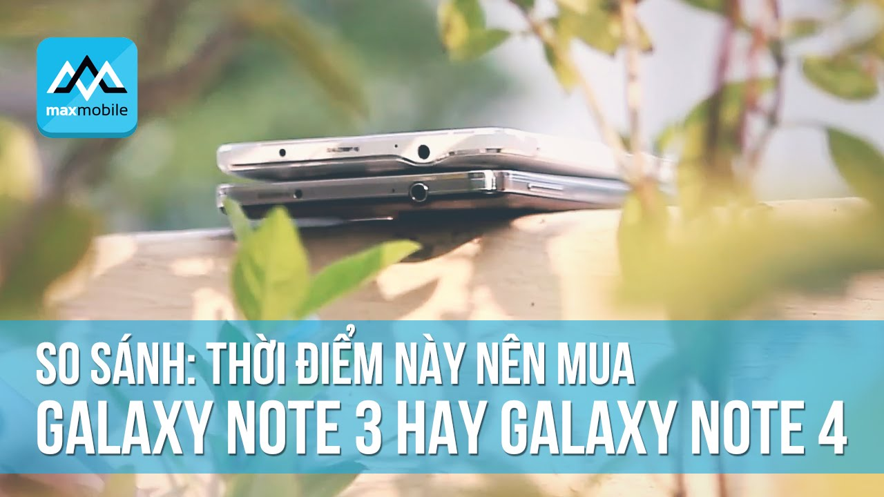 So sánh Samsung Galaxy Note 4 và Galaxy Note 3 - MaxMobile