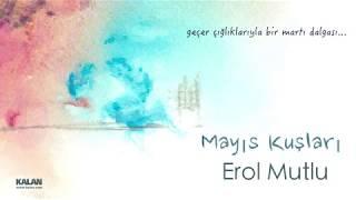 Erol Mutlu - Mayıs Kuşları [ Single © 2019 Kalan Müzik ]