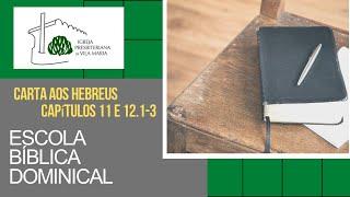 ESCOLA BÍBLICA DOMINICAL - HEBREUS CAPÍTULOS 11 E 12.1-3