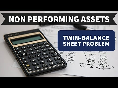 Non performing assets (NPA) - Origin, Impact, Twin Balance Sheet Problem ,Solutions