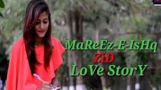 Mareez-E-Ishq | Zid | Mannara | Karanvir | Arijit | Sharib - Toshi || Aniket Creative || Love story