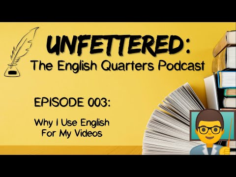 "unfettered:-teq-podcast-—-episode-003:-""why-i-use-english-for-my-videos"""