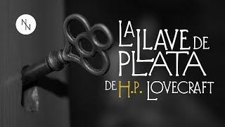 """""""La Llave de Plata"""" de H. P. Lovecraft ~ Audio Relato ~ Vídeo-ilustrado"""