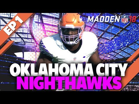 MADDEN 18 FRANCHISE MODE: THE OKC NIGHTHAWKS TAKE OVER THE NFL! | EP1