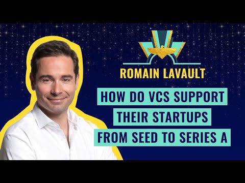 How do VCs support their startups from seed to Series A - Romain Lavault