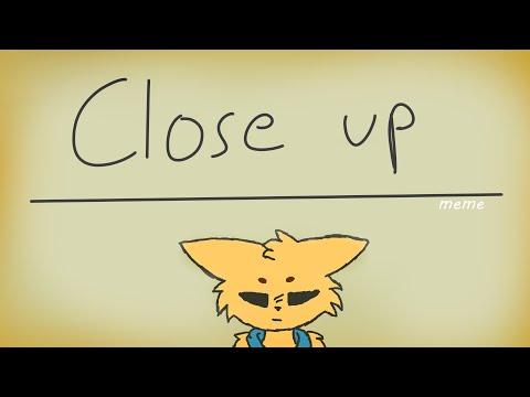 Close up // Animation meme