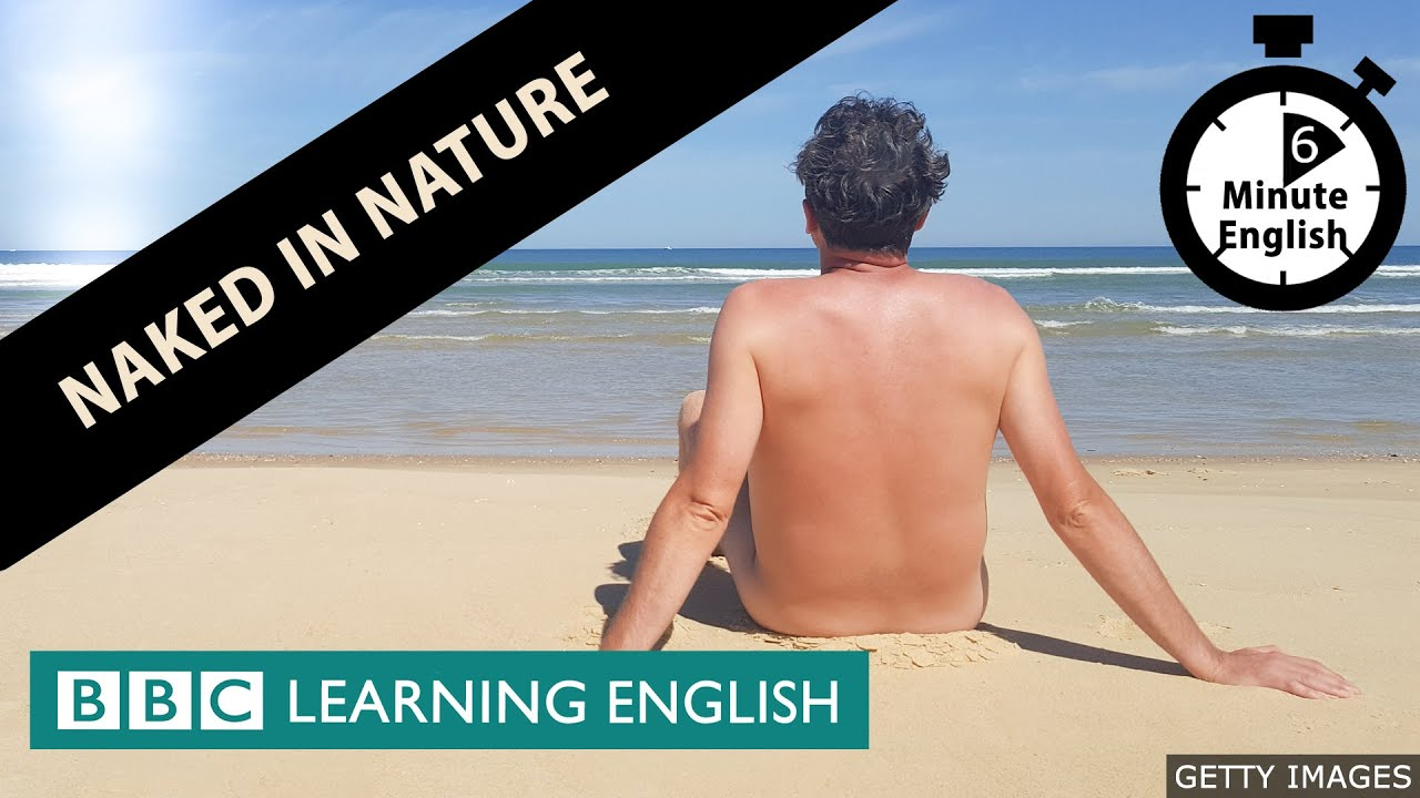 Naked in nature - 6 Minute English