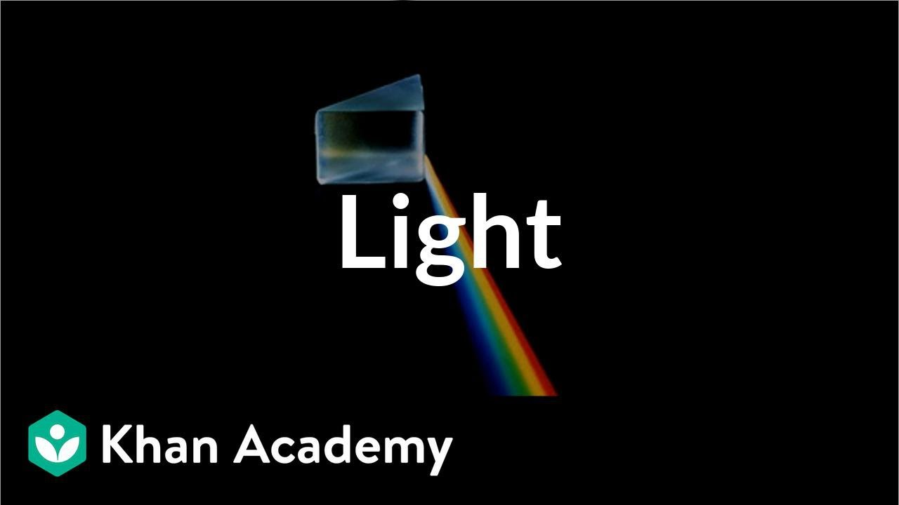 Introduction to light (video) | Khan Academy