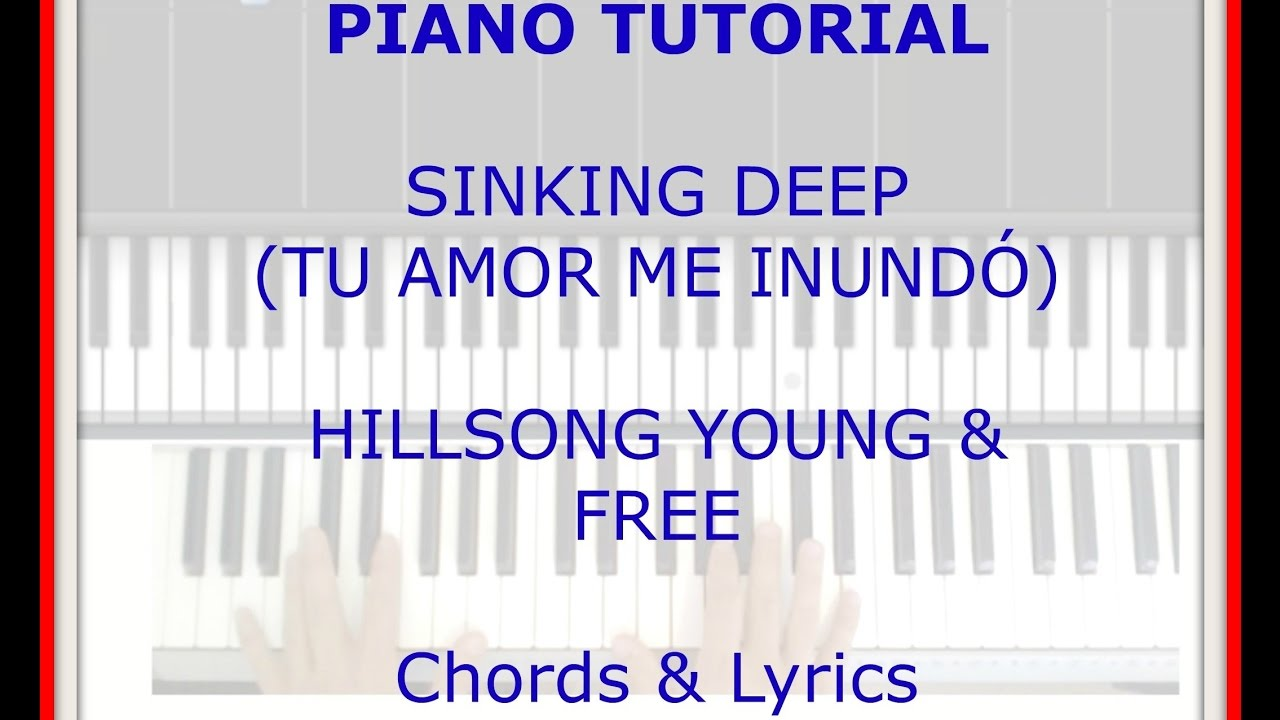 Piano Tutorial Sinking Deep Tu Amor Me Inundo Chords Lyrics Hillsong Young Free