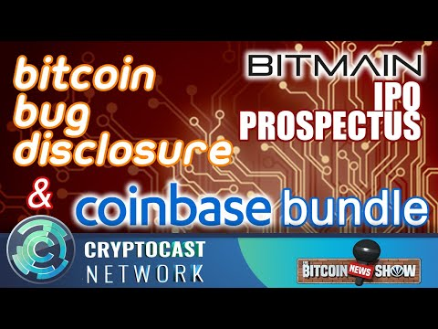 The Bitcoin News Show #90 - Bitmain IPO prospectus, Bitcoin bug disclosure, Coinbase bundle