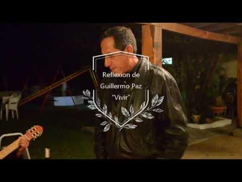 Una Linda Reflexion de Guillermo Paz, Vivir