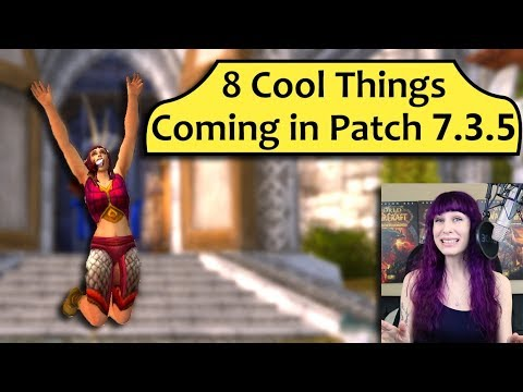 8 Cool Things Coming in Patch 7.3.5