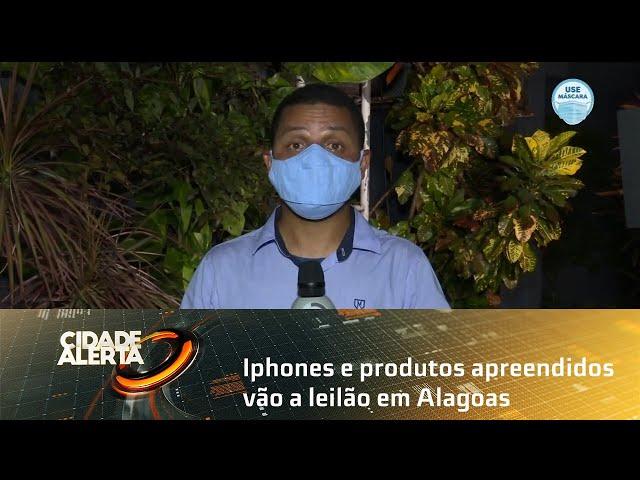 Iphones e produtos apreendidos vão a leilão em Alagoas