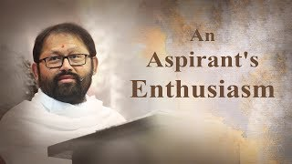 An Aspirant's Enthusiasm