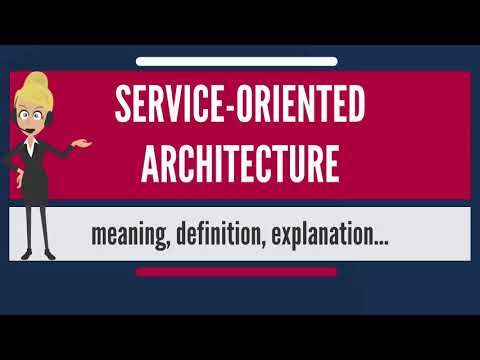 What is SERVICE- ORIENTED ARCHITECTURE? What does SERVICE-OR