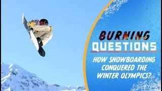 How Snowboarding Conquered The Winter Olympics | Burning Questions