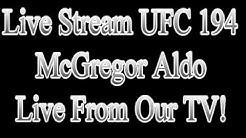 Live Stream UFC 194 Aldo McGregor LIVE FROM OUR TV!!! 12/12/15 Feed FREE!