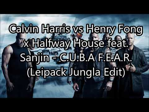 Calvin Harris vs Henry Fong x Halfway House feat. Sanjin - C.U.B.A F.E.A.R.(Leipack Jungla Edit)