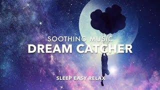 Beautiful Dream Music, Peaceful Stress Relief, Open Spirit Happiness and Forgiveness (Dream Catcher)
