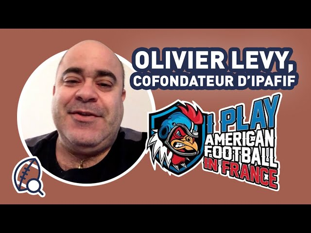 Interview Olivier Levy - Cofondateur I PLAY AMERICAN FOOTBALL IN FRANCE