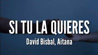 Si Tu La Quieres - David Bisbal, Aitana (LETRA)