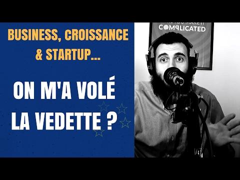 Business, Croissance & Startup - ON M'A VOLÉ LA VEDETTE ?
