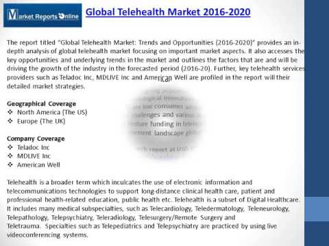 Global Telehealth Market Trends and Opportunities 2016 2020 - MarketReportsOnline