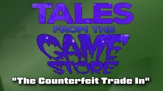 Tales from the Game Store - The Counterfeit Trade In
