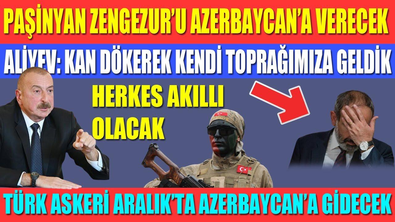 PAŞİNYAN ZENGEZUR'U AZERBAYCAN'A VERECEK / ALİYEV: KAN DÖKEREK KENDİ TOPRAĞIMIZA GELDİK/TÜRK ASKERİ!