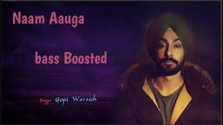 Naam Aauga[BASS BOOSTED] | Gopi Warraiach | Youngster Pop Boy | No Spoongiri | New Punjabi Song 2018
