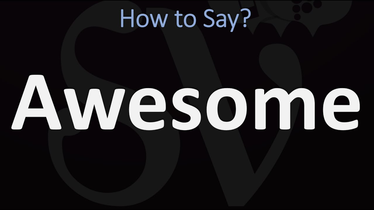 How to Pronounce Awesome? (CORRECTLY)