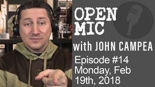 OPEN MIC with John Campea - Ep 14 - Monday, February 19th 2018