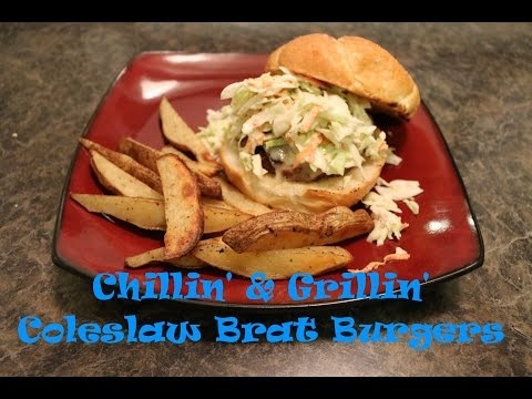 Chillin' and Grillin' - Coleslaw Brat Burgers