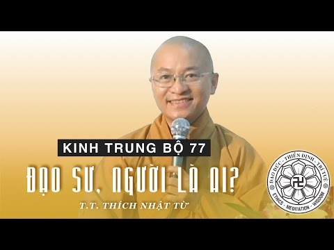 Kinh Trung Bộ 77 (Kinh Maha Sakuludayi) - Đạo sư, người là ai (23/09/2007) - Thích Nhật Từ